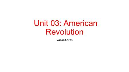 Unit 03: American Revolution Vocab Cards. Boycott to refuse to buy items in order to show disapproval or force acceptance of one's terms.