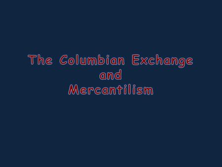 Columbian Exchange The exchange of plants, animals, and diseases between Europe, Africa, and the Americas.