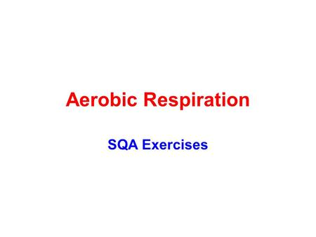 Aerobic Respiration SQA Exercises. Aerobic Respiration – what you should know Respiration is the breakdown of f______ to release its e_______ Living cells.