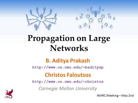 Propagation on Large Networks B. Aditya Prakash  Christos Faloutsos  Carnegie Mellon University.