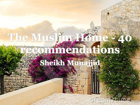 The Muslim Home - 40 recommendations Sheikh Munajjid.