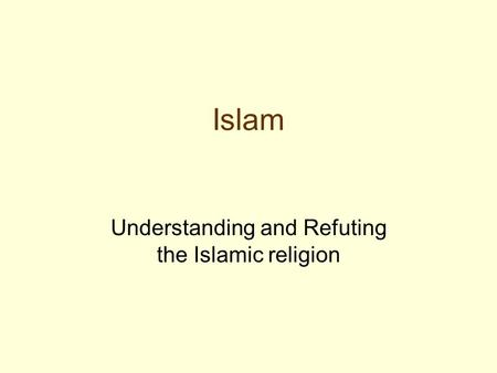 Islam Understanding and Refuting the Islamic religion.