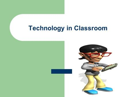 Technology in Classroom. Benefits of Classroom Technology Students acquire new skills in engaging technological use In our world today, practice in technology.