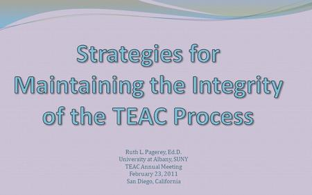 Ruth L. Pagerey, Ed.D. University at Albany, SUNY TEAC Annual Meeting February 23, 2011 San Diego, California.