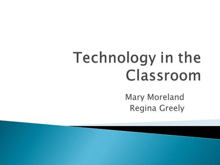Mary Moreland Regina Greely.  Understand the MD Technology Standards for Students, Teachers, and Administrators  Have access to technology tools and.