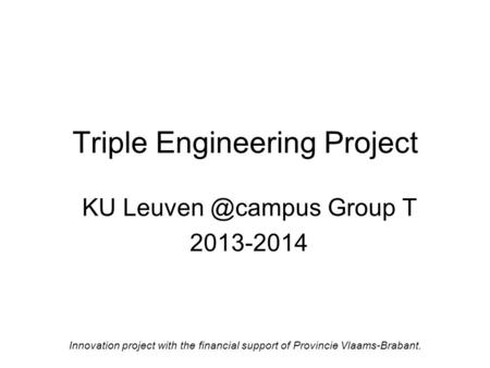Triple Engineering Project KU Group T 2013-2014 Innovation project with the financial support of Provincie Vlaams-Brabant.