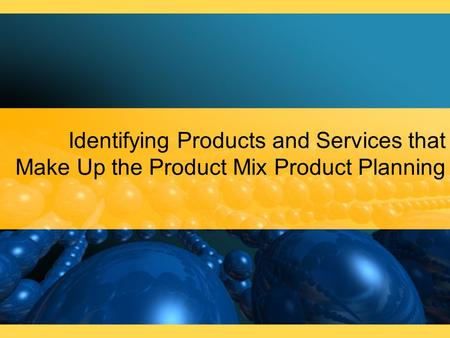 Identifying Products and Services that Make Up the Product Mix Product Planning.