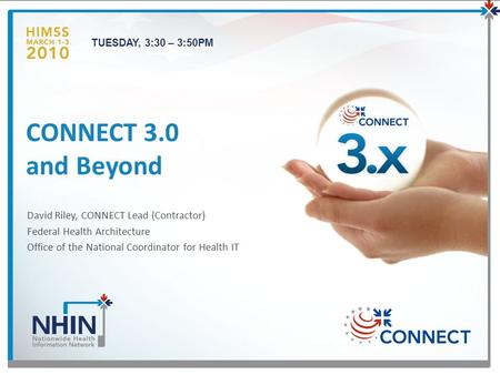 TUESDAY, 3:30 – 3:50PM David Riley, CONNECT Lead (Contractor) Federal Health Architecture Office of the National Coordinator for Health IT CONNECT 3.0.