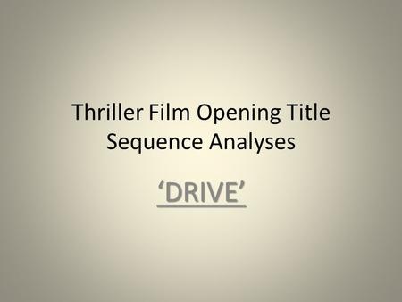 Thriller Film Opening Title Sequence Analyses 'DRIVE'