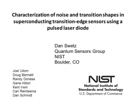 Characterization of noise and transition shapes in superconducting transition-edge sensors using a pulsed laser diode Dan Swetz Quantum Sensors Group NIST.