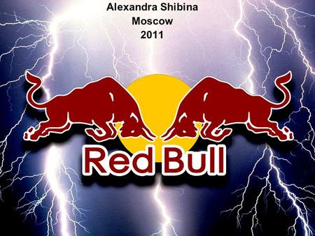 Alexandra Shibina Moscow 2011. Plan Overview Background Products Ingredients Advertising Diagrams Red Bull cartoons.