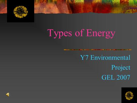 Types of Energy Y7 Environmental Project GEL 2007.