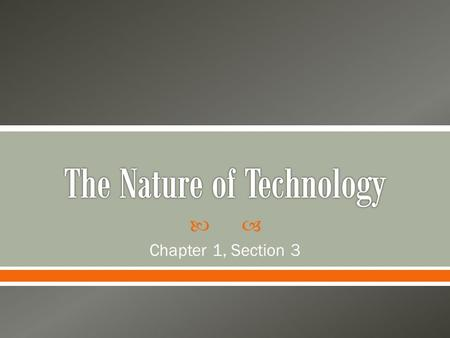  Chapter 1, Section 3.  Technology: how people change the world around them to meet their needs or to solve problems.  What are some examples of technology?