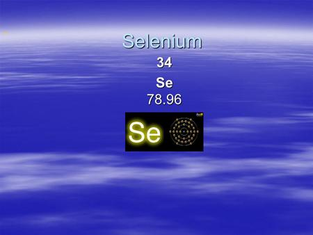 Selenium Selenium 34 Se 78.96. Properties And Uses Uses Uses  used in photocopying for reproducing and copying documents, letters, etc.  used by the.