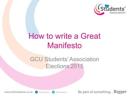How to write a Great Manifesto GCU Students' Association Elections 2015.
