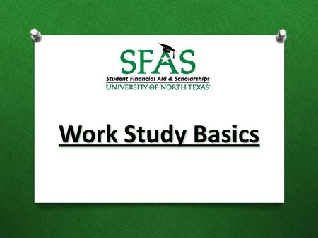 Work Study Basics. What is Work Study? The Federal Work Study Program was created under the Economic Opportunity Act of 1964. The objective is to provide.