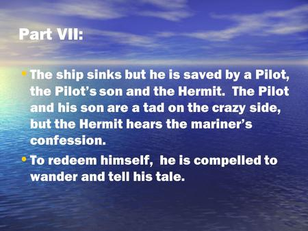 Part VII: The ship sinks but he is saved by a Pilot, the Pilot's son and the Hermit. The Pilot and his son are a tad on the crazy side, but the Hermit.