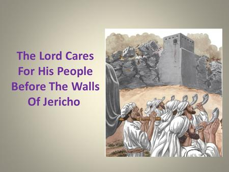 The Lord Cares For His People Before The Walls Of Jericho.