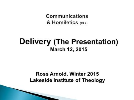 Ross Arnold, Winter 2015 Lakeside institute of Theology Delivery (The Presentation) March 12, 2015.