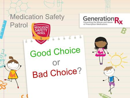 Medication Safety Patrol Good Choice or Bad Choice?