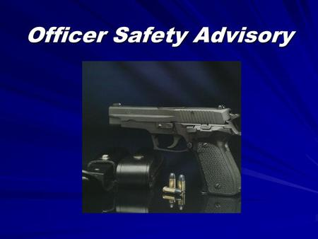 Officer Safety Advisory. There is a new type of gun on the market.