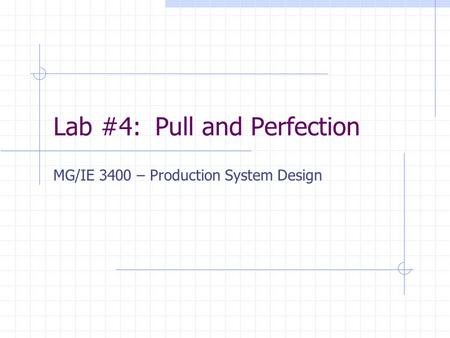 Lab #4: Pull and Perfection MG/IE 3400 – Production System Design.