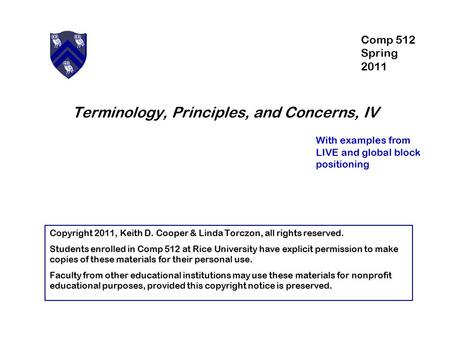 Terminology, Principles, and Concerns, IV With examples from LIVE and global block positioning Copyright 2011, Keith D. Cooper & Linda Torczon, all rights.