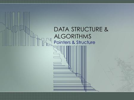 DATA STRUCTURE & ALGORITHMS Pointers & Structure.