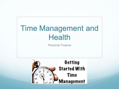 Time Management and Health Personal Finance. Objective Students will be able to monitor key health factors. Students will be able to allocate time and.