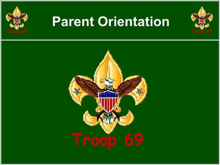 Parent Orientation. Agenda Why Scouting - What are we trying to do? Philosophy. How do we accomplish this? Boy's view - organization & advancement Our.