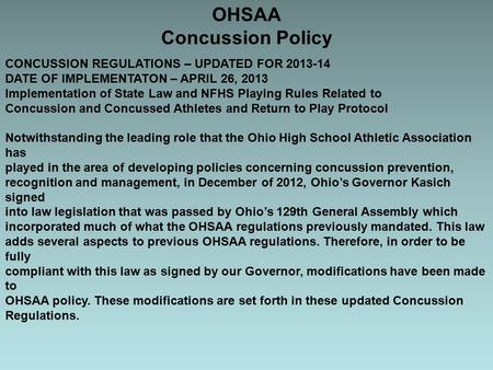 OHSAA Concussion Policy CONCUSSION REGULATIONS – UPDATED FOR 2013-14 DATE OF IMPLEMENTATON – APRIL 26, 2013 Implementation of State Law and NFHS Playing.