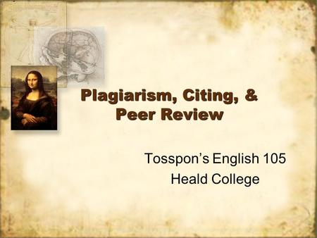 Plagiarism, Citing, & Peer Review Tosspon's English 105 Heald College Tosspon's English 105 Heald College.