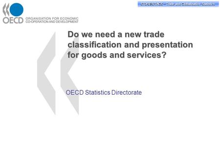 STD/PASS/TAGS – Trade and Globalisation Statistics STD/SES/TAGS – Trade and Globalisation Statistics Do we need a new trade classification and presentation.