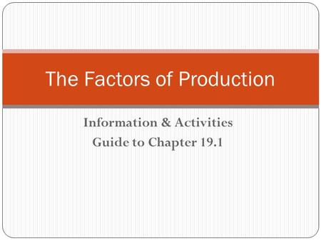 Information & Activities Guide to Chapter 19.1 The Factors of Production.