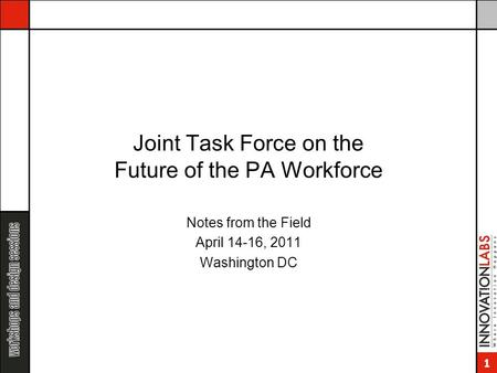 1 Joint Task Force on the Future of the PA Workforce Notes from the Field April 14-16, 2011 Washington DC.
