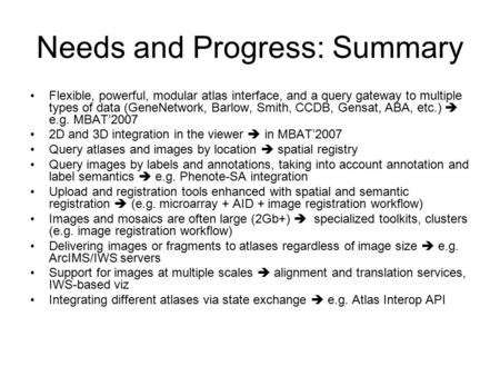 Needs and Progress: Summary Flexible, powerful, modular atlas interface, and a query gateway to multiple types of data (GeneNetwork, Barlow, Smith, CCDB,