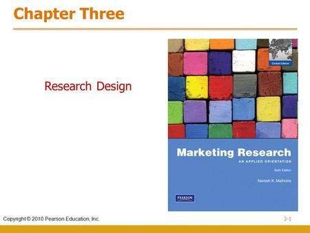 3-1 Copyright © 2010 Pearson Education, Inc. Chapter Three Research Design.