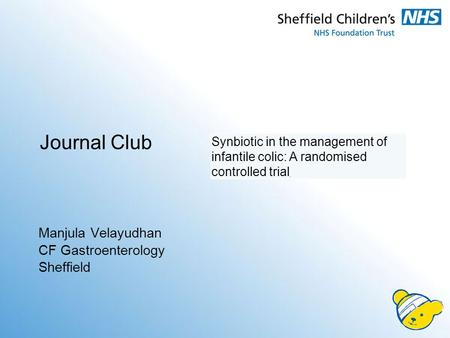 Journal Club Manjula Velayudhan CF Gastroenterology Sheffield Synbiotic in the management of infantile colic: A randomised controlled trial.