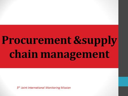 Procurement &supply chain management 5 th Joint International Monitoring Mission.