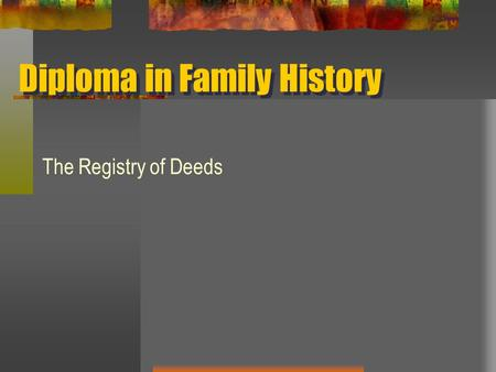 Diploma in Family History The Registry of Deeds. Registry of Deeds, Dublin.