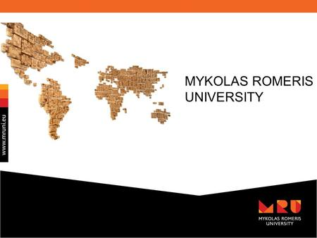 MYKOLAS ROMERIS UNIVERSITY. Lithuania Main Facts about Lithuania Lithuania is EU border country on the shore of the Baltic Sea. Neighbouring with Latvia.