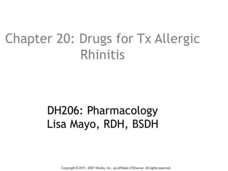 Chapter 20: Drugs for Tx Allergic Rhinitis DH206: Pharmacology Lisa Mayo, RDH, BSDH Copyright © 2011, 2007 Mosby, Inc., an affiliate of Elsevier. All rights.