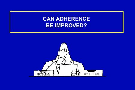 CAN ADHERENCE BE IMPROVED?. Status of Adherence Intervention Studies t To Medication t To Exercise t To Diet.