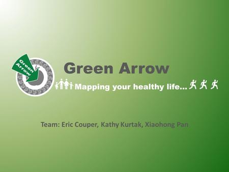 Green Arrow Team: Eric Couper, Kathy Kurtak, Xiaohong Pan.