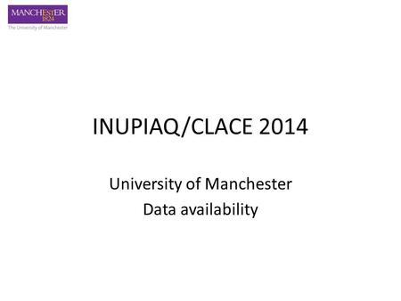 INUPIAQ/CLACE 2014 University of Manchester Data availability.