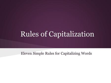 Rules of Capitalization Eleven Simple Rules for Capitalizing Words.