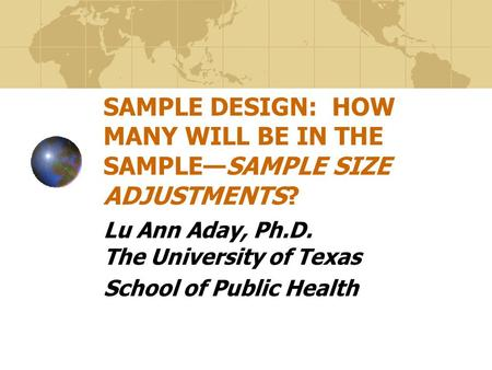 SAMPLE DESIGN: HOW MANY WILL BE IN THE SAMPLE—SAMPLE SIZE ADJUSTMENTS?
