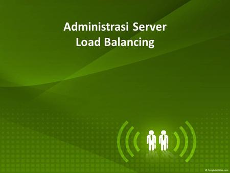 Administrasi Server Load Balancing. Load Balancing Load balancing means the ability to spread the load of processing for an application over a number.