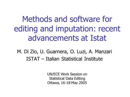 Methods and software for editing and imputation: recent advancements at Istat M. Di Zio, U. Guarnera, O. Luzi, A. Manzari ISTAT – Italian Statistical Institute.