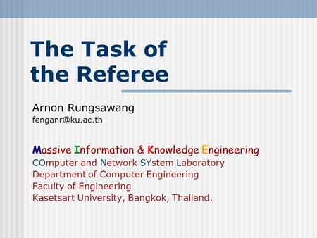 The Task of the Referee Arnon Rungsawang Massive Information & Knowledge Engineering COmputer and Network SYstem Laboratory Department.